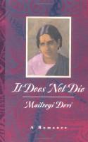 It Does Not Die: A Romance - Maitreyi Devi