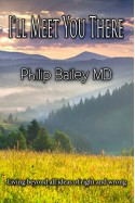 I'll Meet You There: Living Life Beyond All Ideas of Right and Wrong - Philip Bailey