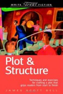 Plot & Structure: Techniques and Exercises for Crafting a Plot That Grips Readers from Start to Finish - James Scott Bell