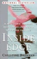 Inside Edge: A Revealing Journey into the Secret World of Figure Skating - Christine Brennan