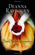 Dark Road to Darjeeling - Deanna Raybourn