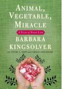 Animal, Vegetable, Miracle: A Year of Food Life - Barbara Kingsolver, Steven L. Hopp, Camille Kingsolver, Richard A. Houser