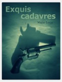 Exquis Cadavres (French Edition) - Marie Lucas