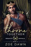 Throne Together (Rosavia Royals Book 3) (English Edition) - Zoe Dawn