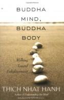 Buddha Mind, Buddha Body: Walking Toward Enlightenment - Thích Nhất Hạnh