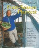 Four-Season Harvest: Organic Vegetables from Your Home Garden All Year Long - Eliot Coleman, Kathy Bray, Barbara Damrosch