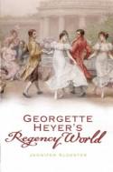 Georgette Heyer's Regency World - Jennifer Kloester, Geraeme Tavendale