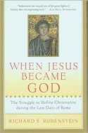 When Jesus Became God: The Struggle to Define Christianity during the Last Days of Rome - Richard E. Rubenstein, Michelle Brook