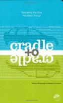 Cradle to Cradle: Remaking the Way We Make Things - William McDonough, Michael Braungart