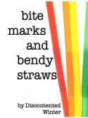 Bite Marks and Bendy Straws - DiscontentedWinter