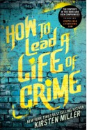 How to Lead a Life of Crime - Kirsten Miller