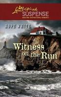 Witness on the Run (Steeple Hill Love Inspired Suspense #246) - Hope White