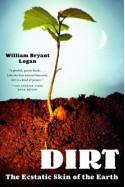 Dirt: The Ecstatic Skin of the Earth - William Bryant Logan