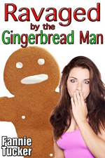 Ravaged by the Gingerbread Man (Parody Monster Beast Erotica) - Fannie Tucker
