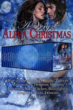 A Very Alpha Christmas: Over 25 Paranormal Holiday Tales of Werewolves, Dragons, Shifters, Vampires, Fae, Witches, Billionaires, Magics, Ghosts, Demons and More - Jaycee Clark, Michelle M. Pillow, Mandy M. Roth, Cathryn Fox, Jaide Fox, Michele Bardsley, T.J. Michaels, Dawn-Michelle Baude, Candice Gilmer, Reneé George, Lissa Matthews, Chloe Cole, Mandy Rosko, Arial Burnz, R.E. Butler, Terah Edun, Jc Andrijeski, Carina Wilder, Cristin