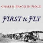 First to Fly: The Story of the Lafayette Escadrille, the American Heroes Who Flew for France in World War I - Charles Bracelen Flood, Tom Perkins, Tantor Audio