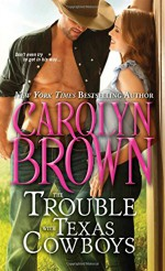 The Trouble with Texas Cowboys (Burnt Boot, Texas) - Carolyn Brown