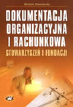 Dokumentacja organizacyjna i rachunkowa stowarzyszeń i fundacji - Wioletta Dworowska