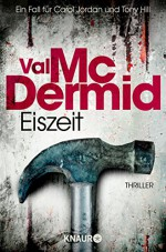 Eiszeit: Ein neuer Fall für Carol Jordan und Tony Hill (Knaur TB) - Val McDermid, Doris Styron
