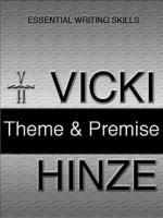 Theme and Premise (Essential Writing Skills series) - Vicki Hinze