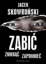 Zabić, zniknąć, zapomnieć - Jacek Skowroński