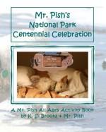 Mr. Pish's National Park Centennial Celebration: A Mr. Pish All Ages Activity Book (Mr. Pish Activity Books) (Volume 1) - K. S. Brooks, Mr. Pish