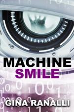Machine Smile: A Novella - Gina Ranalli