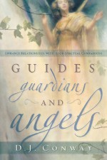 Guides, Guardians and Angels: Enhance Relationships with Your Spiritual Companions - D.J. Conway