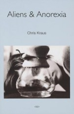 Aliens & Anorexia (Semiotext(e) / Native Agents) - Chris Kraus, Palle Yourgrau
