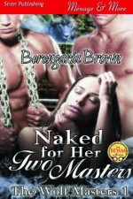 Naked for Her Two Masters [The Wolf Masters 1] - Berengaria Brown