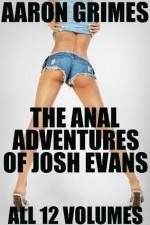 The Anal Adventures of Josh Evans: All 12 Volumes - Aaron Grimes