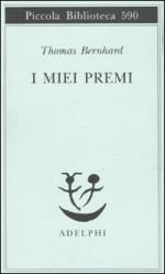 I miei premi - Thomas Bernhard, Elisabetta Dell'Anna Ciancia