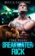 Breakwater: Rick (BBW Bad Boy Space Bear Shifter Romance) (Star Bears Book 2) - Becca Fanning