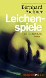 Leichenspiele: Ein Max-Broll-Krimi (German Edition) - Bernhard Aichner