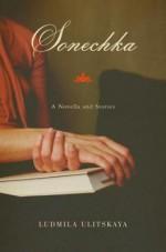 Sonechka: A Novella and Stories - Lyudmila Ulitskaya