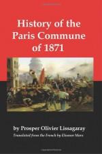 History of the Paris Commune of 1871 - Prosper Olivier Lissagaray, Eleanor Marx