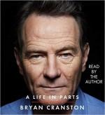 A Life in Parts - Bryan Cranston, Bryan Cranston