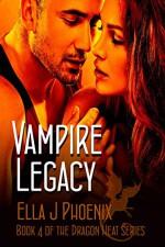 ROMANCE: Vampire Legacy (Book 4 of the Dragon Heat series) - Ella J. Phoenix