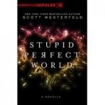 Stupid Perfect World - Scott Westerfeld