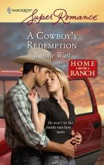 A Cowboy's Redemption - Jeannie Watt