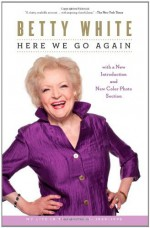 By Betty White Here We Go Again: My Life In Television - Betty White