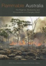 Flammable Australia: Fire Regimes, Biodiversity and Ecosystems in a Changing World - Ross A. Bradstock, A. Malcolm Gill, Richard J. Williams