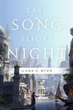 Last Song Before Night - Ilana C. Myer