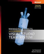 Managing Projects with Microsoft® Visual Studio® Team System - Joel Semeniuk, Martin Danner