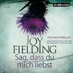 Sag, dass du mich liebst - Joy Fielding, Petra Schmidt-Schaller, Der Hörverlag