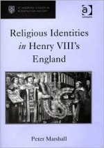Religious Identities In Henry VIII's England (St. Andrew's Studies in Reformation History) (St. Andrew's Studies in Reformation History) - Peter Marshall