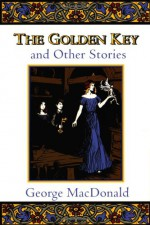 The Golden Key and Other Stories - George MacDonald