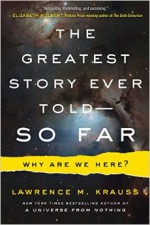 The Greatest Story Ever Told--So Far: Why Are We Here? - Lawrence M. Krauss
