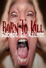 Born to Kill: A Short Supernatural Thriller - Robert S. Wilson