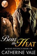Bear The Heat (BBW Paranormal Shape Shifter Romance) (Bear Instincts Book 1) - Catherine Vale